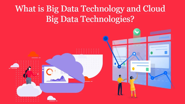 What is Big Data Technology and Cloud Big Data Technologies?
