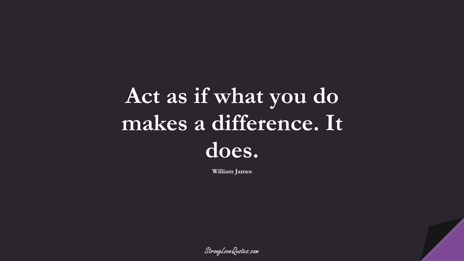 Act as if what you do makes a difference. It does. (William James);  #EducationQuotes