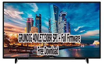 GRUNDIG 40VLE7230BR SPI + Full Firmware Free Download