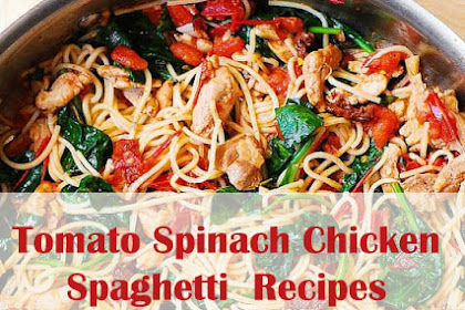 Tomato Spinach Chicken Spaghetti Recipes