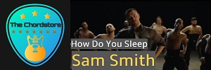 Sam Smith - HOW DO YOU SLEEP Easy Guitar Chords