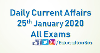 Daily Current Affairs 25th January 2020 For All Government Examinations
