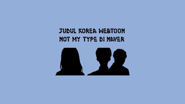 Judul Korea Webtoon Not My Type di Naver