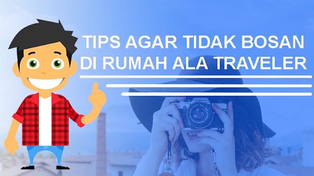 Tips agar tidak bosan di rumah ala traveler