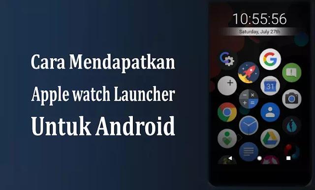 Cara mendapatkan Apple Watch Launcher untuk Android
