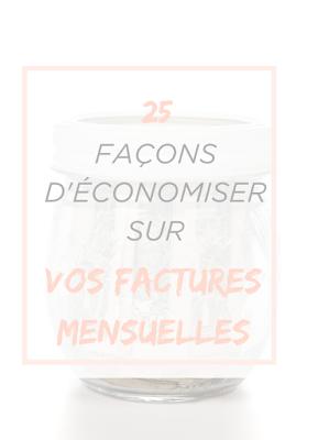 25 FAÇONS D'ÉCONOMISER SUR VOS FACTURES