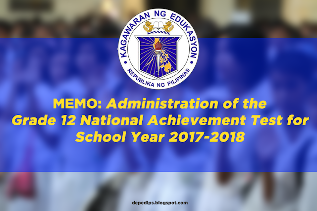 Administration of the Grade 12 National Achievement Test for School Year 2017-2018