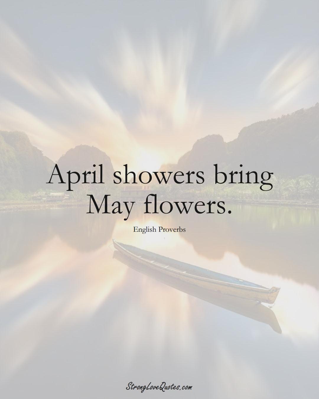 April showers bring May flowers. (English Sayings);  #EuropeanSayings