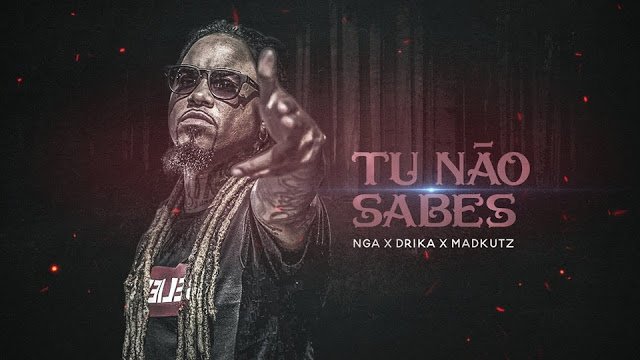NGA ft. Madkutz & Drika - Tu Não Sabes (Rap)