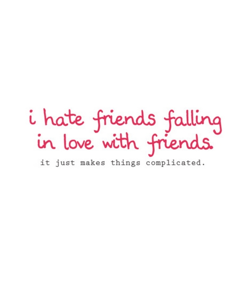 Quotes About Falling In Love: I Hate Friends Falling In Love With Friends