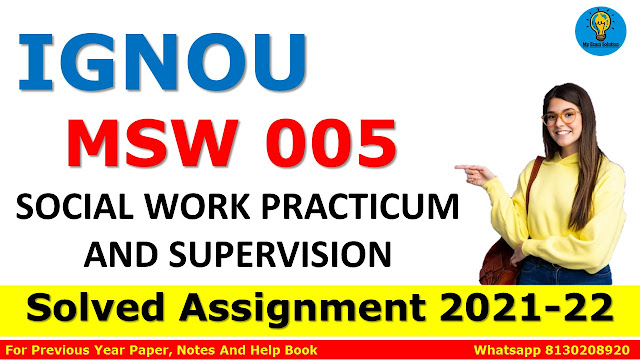 MSW 005 SOCIAL WORK PRACTICUM AND SUPERVISION Solved Assignment 2021-22