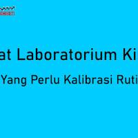 Alat Laboratorium Kimia Yang Perlu Di Kalibrasi