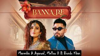 Manesha A Agarwal, Mellow D & Bundu Khan Banna Re Song