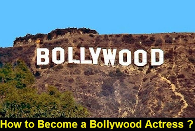 How to Become a Bollywood Actress ?