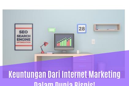 Keuntungan Dari Internet Marketing Dalam Dunia Bisnis!