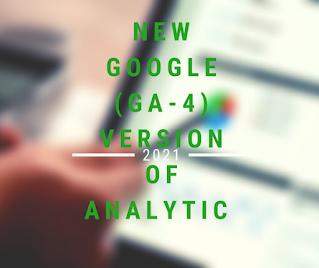 The New Google (GA-4) version of Analytic 2021