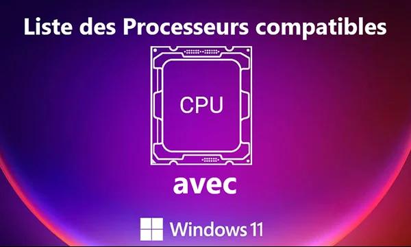 La liste complète des processeurs prenant en charge Windows 11.