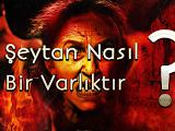 Şeytanın Özellikleri (Kuran-ı Kerime Göre Şeytanın Özelligi)