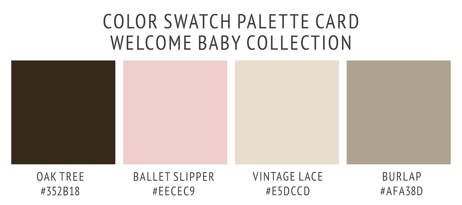 Welcome baby farmhouse collection's color palette card. With swatches and color hex codes. In vintage lace ivory, oak tree brown, ballet slipper pink, and burlap tan color scheme.