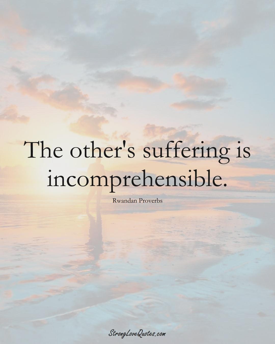 The other's suffering is incomprehensible. (Rwandan Sayings);  #AfricanSayings