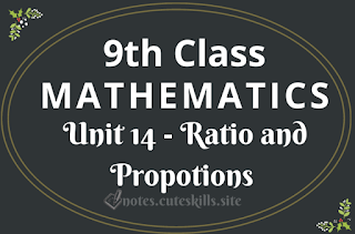 9th Class Maths Unit 14 - Ratio and Propotions Notes