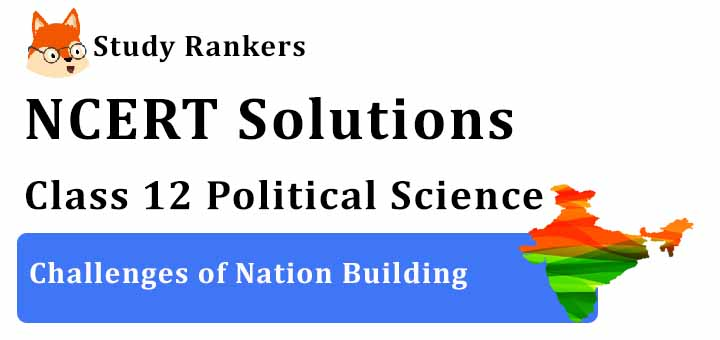 NCERT Solutions for Class 12 Political Science Challenges of Nation Building