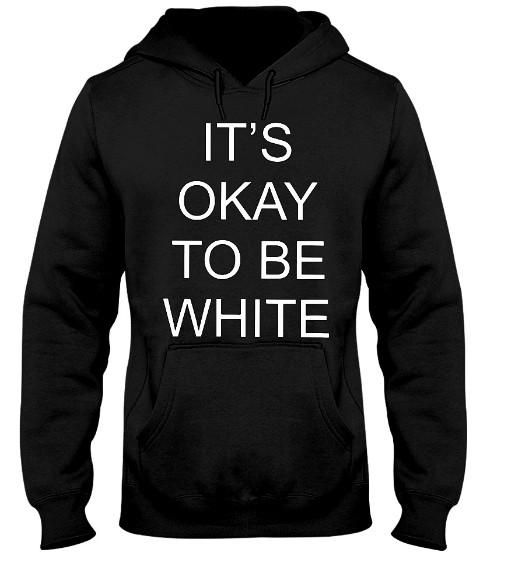 Kanoa Lloyd It's Okay To Be White Hoodie, Kanoa Lloyd It's Okay To Be White Sweatshirt, Kanoa Lloyd It's Okay To Be White Shirts