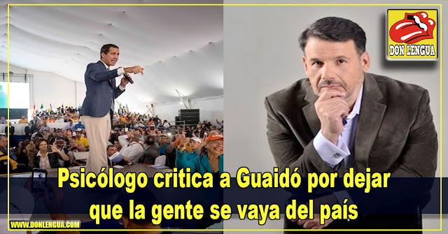 Psicólogo critica a Guaidó por dejar que la gente se vaya del país