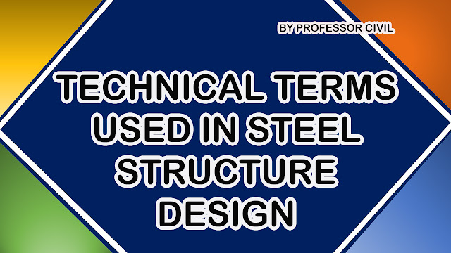 TECHNICAL TERMS USED IN STEEL STRUCTURE DESIGN