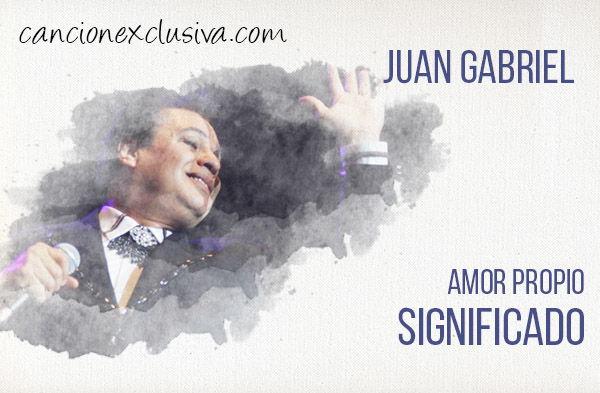 Significado de la canción Amor propio de Juan Gabriel.