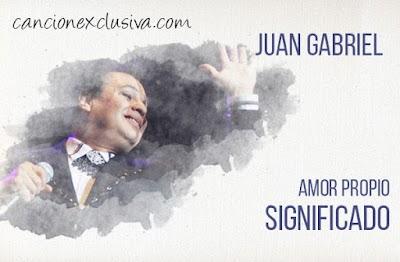 Amor Propio Significado de la Canción Juan Gabriel