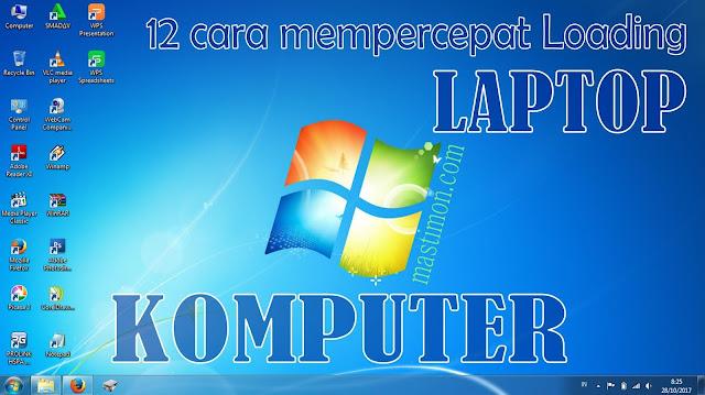 12 Cara supaya Loading Laptop / Komputer dapat bekerja dengan Cepat