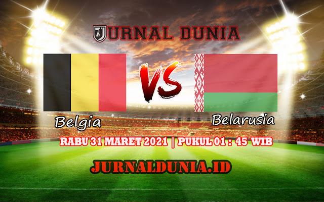 Prediksi Belgia Vs Belarusia , Rabu 31 Maret 2021 Pukul 01.45 WIB