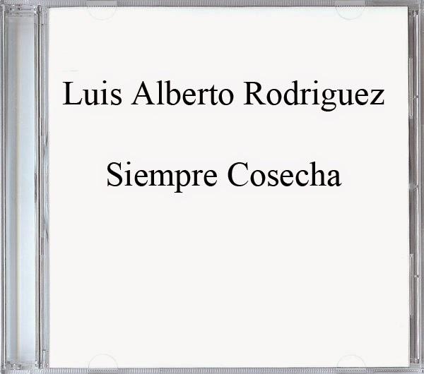 Luis Alberto Rodriguez-Siempre Cosecha-