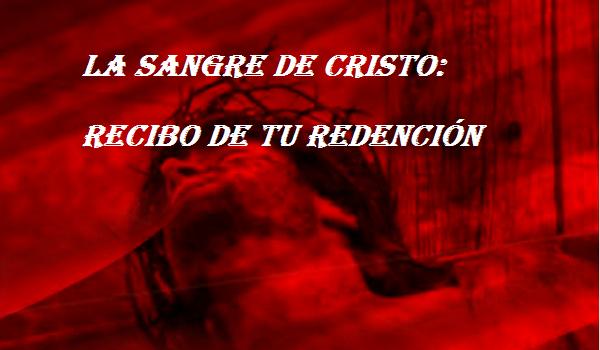 LA SANGRE DE CRISTO: RECIBO DE TU REDENCIÓN