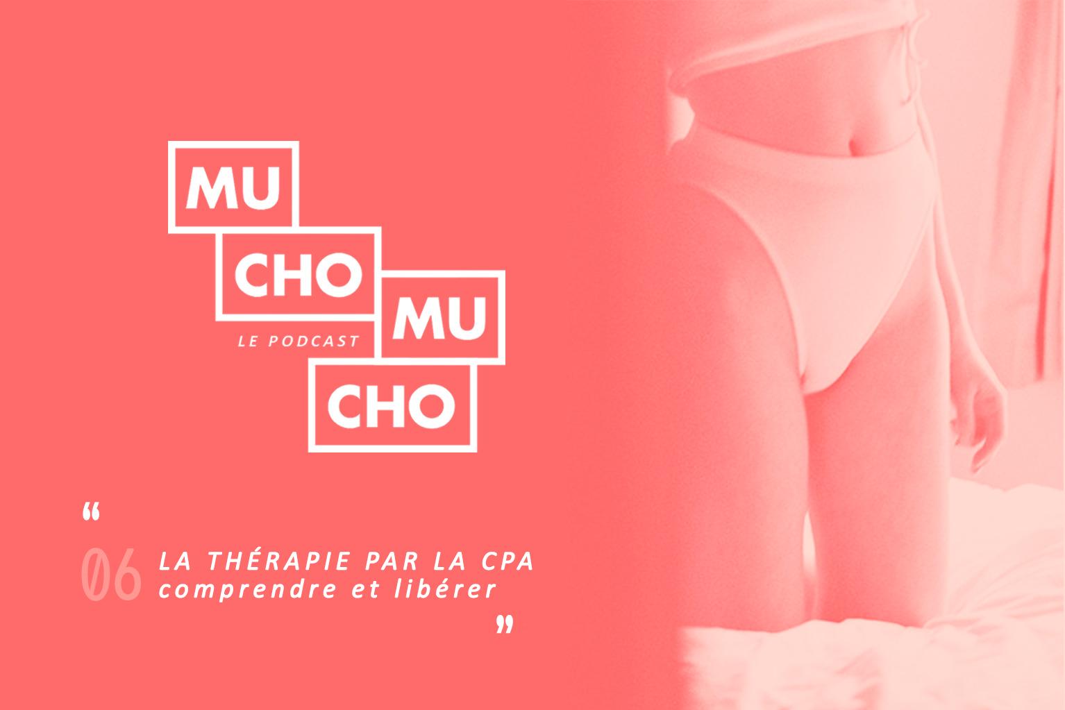 Mucho Mucho #06︱La thérapie par la CPA : comprendre et libérer
