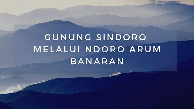 Jalur Pendakian Gunung Sindoro Via Ndoro Arum Banaran