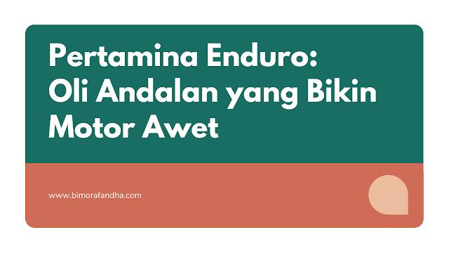 Pertamina Enduro: Oli Andalan yang Bikin Motor Awet