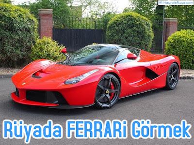 Rüyada Ferrarinin Görülmesi dini ve islami tabiri nedir? Rüyasının yorumları nelerdir?