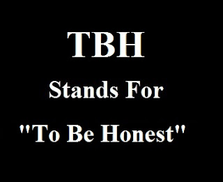 TBH stands for To Be Honest