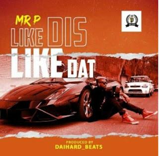 DOWNLOAD AUDIO | Mr P – Like Dis Like Dat   Mp3