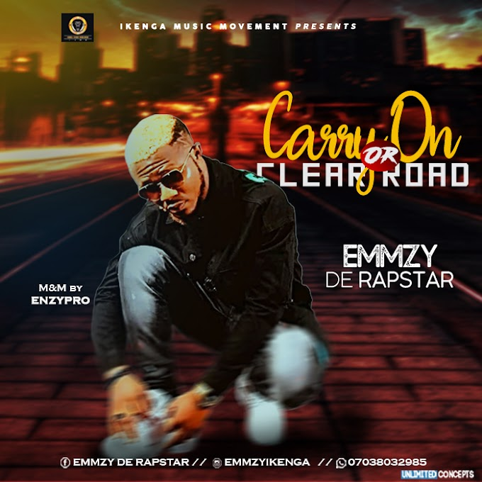 DOWNLOAD MUSIC: EMMZY DE RAPSATR - CARRY ON OR CLEAR ROAD