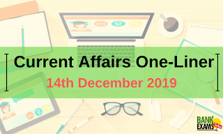 Current Affairs One-Liner: 14th December 2019