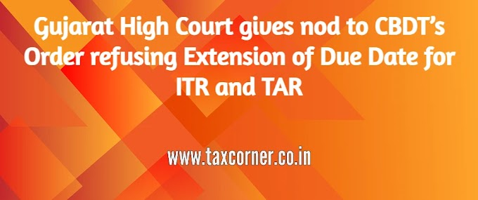 Gujarat High Court gives nod to CBDT's Order refusing Extension of Due Date for ITR and TAR
