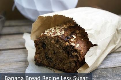 Banana Bread Recipe Less Sugar Homemade