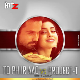 To-Phir-Aao-vs-Project-T-DJ-HITZ-Mashup