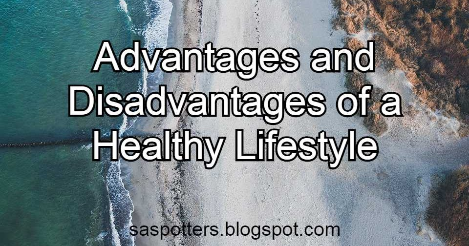 Advantages and Disadvantages of a Healthy Lifestyle