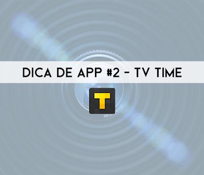 Dica de App #2 - TV Time