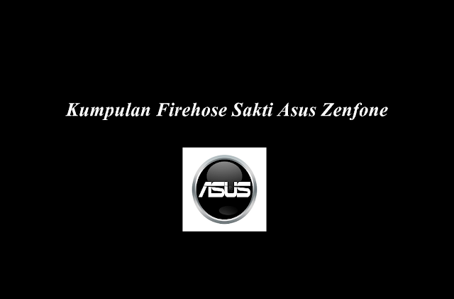Kumpulan Firehose SAKTI Asus Zenfone