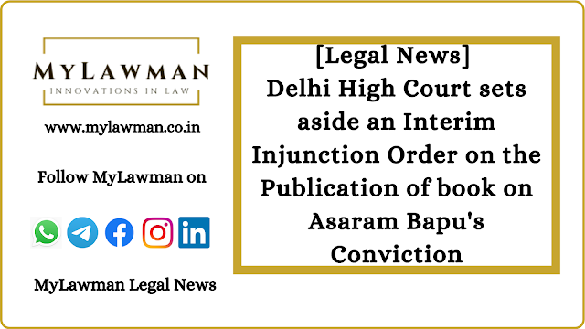 [Legal News] Delhi High Court sets aside an Interim Injunction Order on the Publication of book on Asaram Bapu's Conviction
